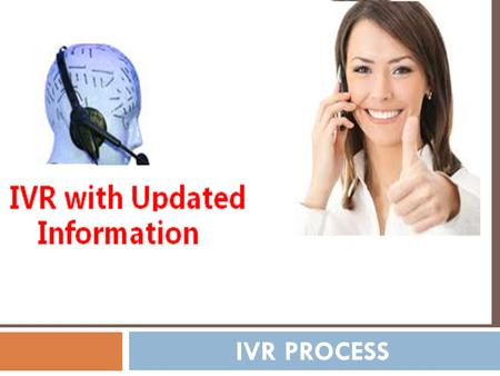 IVR PROCESS. Introduction IVR is a technology that allows a computer to interact with humans through the use of voice and DTMF tones input via keypad.
