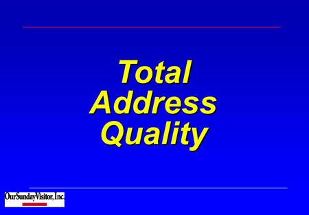 Total Address Quality. Total Address Quality 2 OSV At A Glance OSV produces over 500 Million envelopes every year! OSV processes over 4 Million addresses.