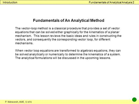P. Nikravesh, AME, U of A Fundamentals of Analytical Analysis 2Introduction Fundamentals of An Analytical Method The vector-loop method is a classical.
