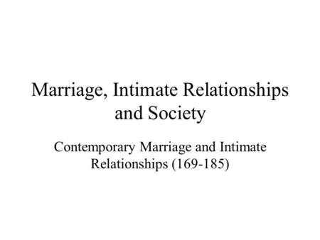 Marriage, Intimate Relationships and Society Contemporary Marriage and Intimate Relationships (169-185)