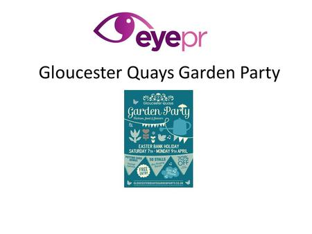 Gloucester Quays Garden Party. Case Study Eye PR has been working closely with the GQ marketing team to firmly put the first ever Gloucester Quays Garden.