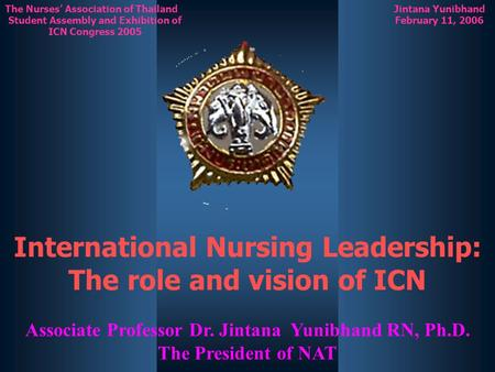 Jintana Yunibhand February 11, 2006 The Nurses' Association of Thailand Student Assembly and Exhibition of ICN Congress 2005 International Nursing Leadership: