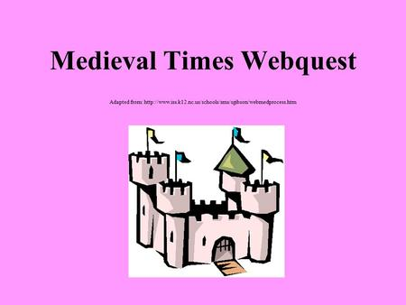 Medieval Times Webquest Adapted from: