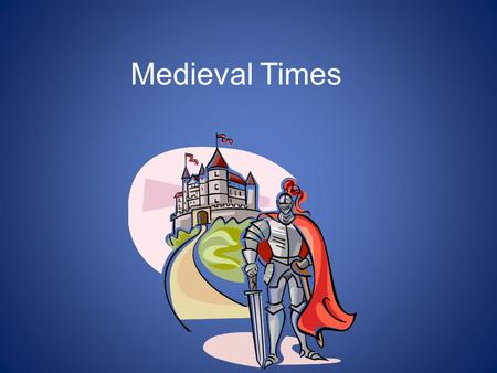 Medieval Times. Do Now Why do you think historians would name an era The Middle Ages? -It fell in the middle of ancient times and modern times Ancient.