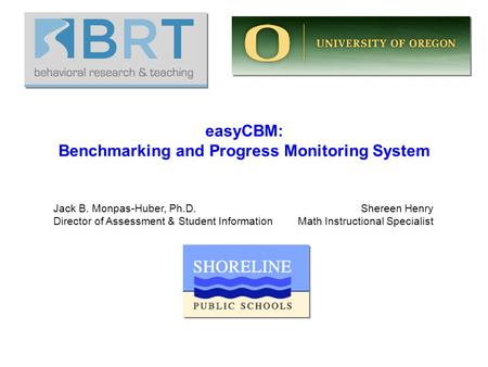 EasyCBM: Benchmarking and Progress Monitoring System Jack B. Monpas-Huber, Ph.D. Director of Assessment & Student Information Shereen Henry Math Instructional.