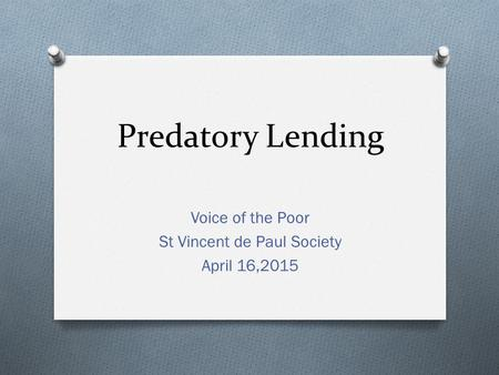 Predatory Lending Voice of the Poor St Vincent de Paul Society April 16,2015.
