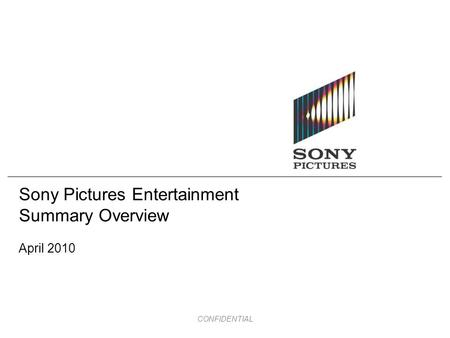 CONFIDENTIAL Sony Pictures Entertainment Summary Overview April 2010.