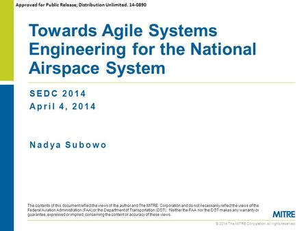 © 2014 The MITRE Corporation. All rights reserved. SEDC 2014 April 4, 2014 Nadya Subowo Towards Agile Systems Engineering for the National Airspace System.