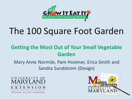 The 100 Square Foot Garden Getting the Most Out of Your Small Vegetable Garden Mary Anne Normile, Pam Hosimer, Erica Smith and Sandra Sundstrom (Design)