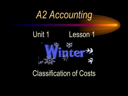 A2 Accounting Unit 1 Lesson 1 Classification of Costs.