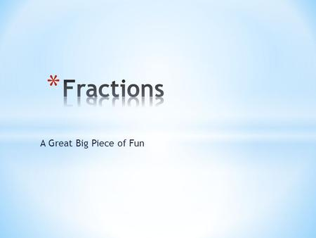 Fractions A Great Big Piece of Fun.