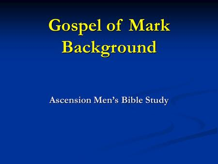 Gospel of Mark Background Ascension Men's Bible Study.