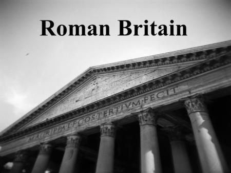 Roman Britain. 1) Roman Britain 2) Julius Caesar, Queen Boudicca, Claudius 3) Bath and Aquae Sulis, Hadrian Wall.