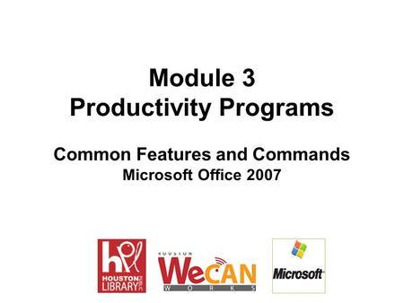 Module 3 Productivity Programs Common Features and Commands Microsoft Office 2007.