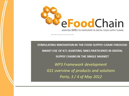 STIMULATING INNOVATION IN THE FOOD SUPPLY-CHAIN THROUGH SMART USE OF ICT: ASSISTING SMES PARTICIPATE IN DIGITAL SUPPLY CHAINS IN THE SINGLE MARKET WP3.