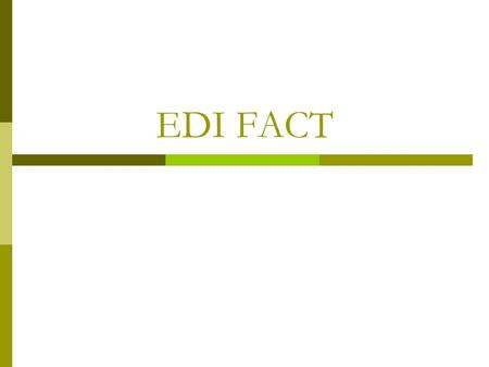 EDI FACT.  EDI standards facilitate electronic data interchange (EDI) by providing: Rules of syntax Definition of the data organization Editing rules.