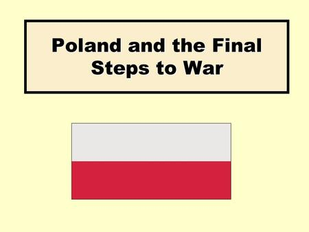 Poland and the Final Steps to War. Aims: Examine why Poland was Hitler's next target. Identify the main aims of the Nazi-Soviet Pact 1939 Outline the.