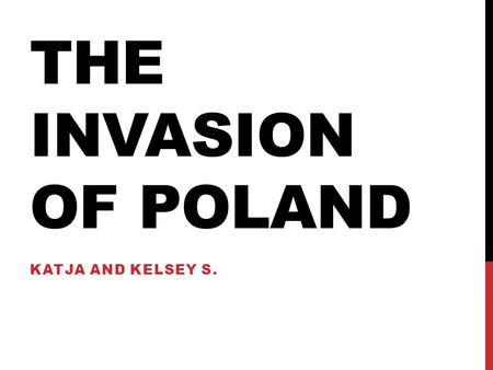 THE INVASION OF POLAND KATJA AND KELSEY S.. SETTING September 1 st ~October 6 th, 1939 In Poland and the Free City of Danzig Germany and the Soviet Union.