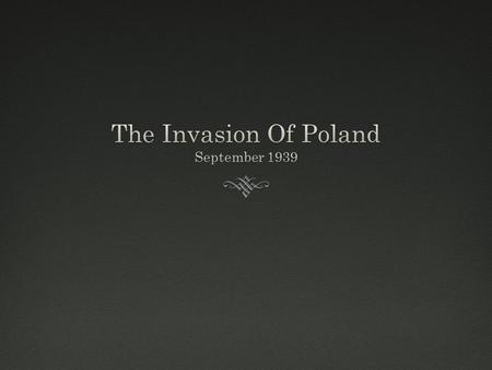 The Invasion Of PolandThe Invasion Of Poland  The Invasion Of Poland is the event that signifies the beginning of WWII. On September 1 st, 1939, Germany.
