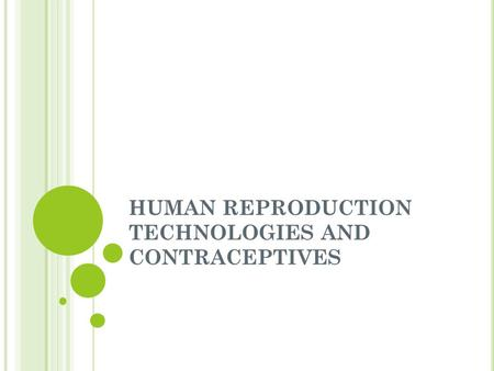 HUMAN REPRODUCTION TECHNOLOGIES AND CONTRACEPTIVES.