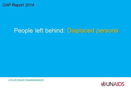 GAP Report 2014 Displaced persons People left behind: Displaced persons Link with the pdf, Displaced persons.