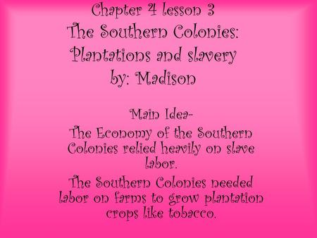 The Economy of the Southern Colonies relied heavily on slave labor.