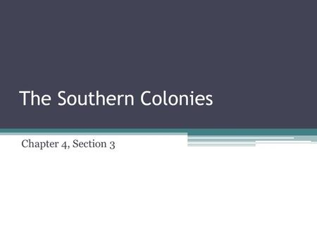 The Southern Colonies Chapter 4, Section 3.