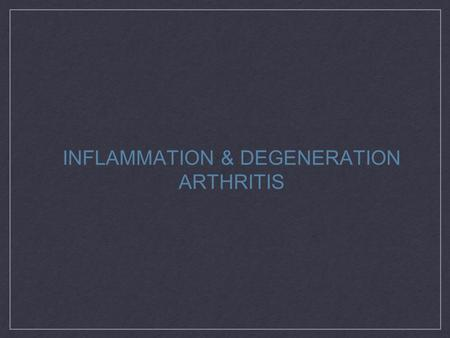 INFLAMMATION & DEGENERATION ARTHRITIS. DEFINITIONS INFLAMMATORY JOINT DISEASE IS SYSTEMIC, CAUSES STIFFNESS ALL OVER, SWELLING IN JOINTS, PAIN AND FATIGUE.