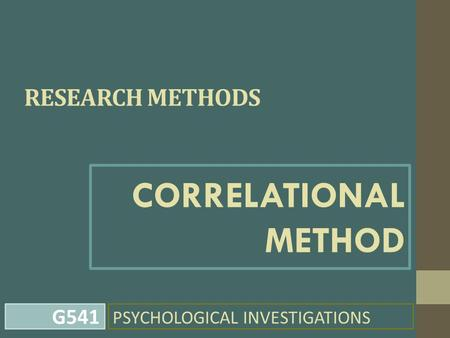 RESEARCH METHODS CORRELATIONAL METHOD PSYCHOLOGICAL INVESTIGATIONS G541.