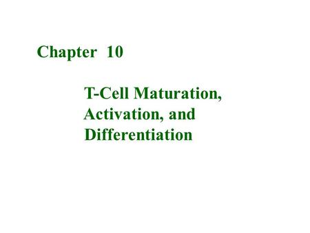 Chapter 10 T-Cell Maturation, Activation, and Differentiation.