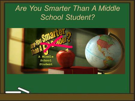 Are You Smarter Than A Middle School Student?. 8 th Grade Math #1 #2 #3 #1 #2 #3 8 th Grade Social Studies #1 #2 #3 #1 #2 #3 8 th Grade Science #1 #2.