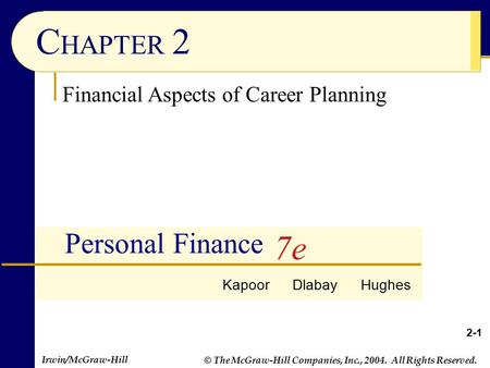 Irwin/McGraw-Hill © The McGraw-Hill Companies, Inc., 2004. All Rights Reserved. 2-1 C HAPTER 2 Personal Finance Financial Aspects of Career Planning Kapoor.