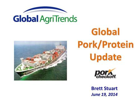 Brett Stuart June 19, 2014 Global Pork/Protein Update.