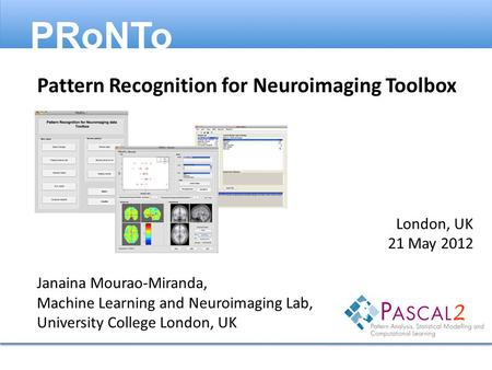 London, UK 21 May 2012 Janaina Mourao-Miranda, Machine Learning and Neuroimaging Lab, University College London, UK Pattern Recognition for Neuroimaging.
