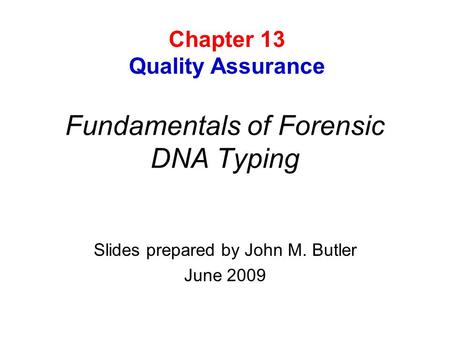 Fundamentals of Forensic DNA Typing Slides prepared by John M. Butler June 2009 Chapter 13 Quality Assurance.