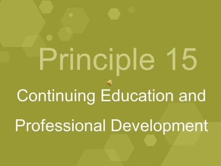 Principle 15 Continuing Education and Professional Development.