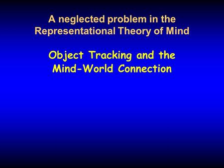 A neglected problem in the Representational Theory of Mind Object Tracking and the Mind-World Connection.