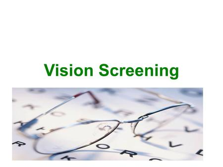 Vision Screening. Given to measure individual's visual acuity Given as part of physical exam or to detect eye disease Conduct exam in a well-lighted room.