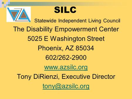 The Disability Empowerment Center 5025 E Washington Street Phoenix, AZ 85034 602/262-2900  Tony DiRienzi, Executive Director
