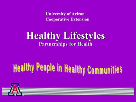 Healthy Lifestyles Partnerships for Health University of Arizon Cooperative Extension.