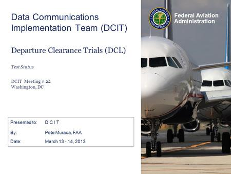 Federal Aviation Administration Data Communications Implementation Team (DCIT) Departure Clearance Trials (DCL) Test Status DCIT Meeting # 22 Washington,