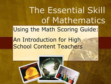 The Essential Skill of Mathematics Using the Math Scoring Guide: An Introduction for High School Content Teachers.