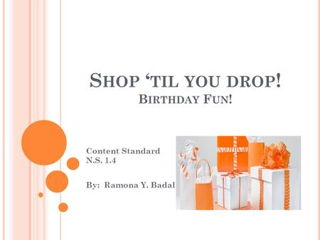 S HOP ' TIL YOU DROP ! B IRTHDAY F UN ! Content Standard N.S. 1.4 By: Ramona Y. Badal.