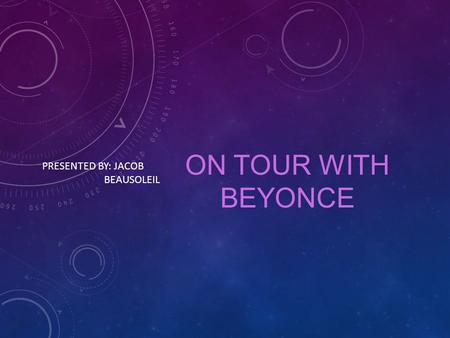 ON TOUR WITH BEYONCE PRESENTED BY: JACOB BEAUSOLEIL.