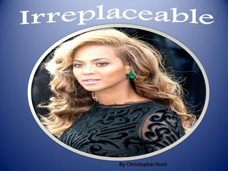 By Christopher Hunt. Irreplaceable By: Christopher Hunt.