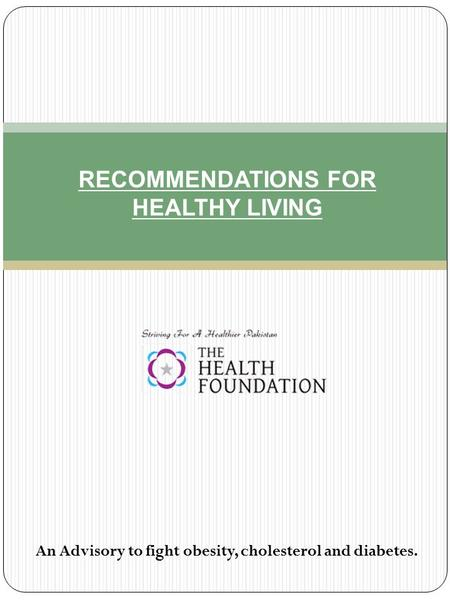 RECOMMENDATIONS FOR HEALTHY LIVING An Advisory to fight obesity, cholesterol and diabetes.