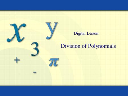 Division of Polynomials Digital Lesson. Copyright © by Houghton Mifflin Company, Inc. All rights reserved. 2 Dividing Polynomials Long division of polynomials.