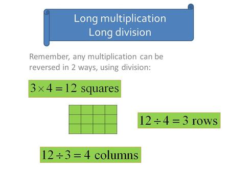 Long multiplication Long division