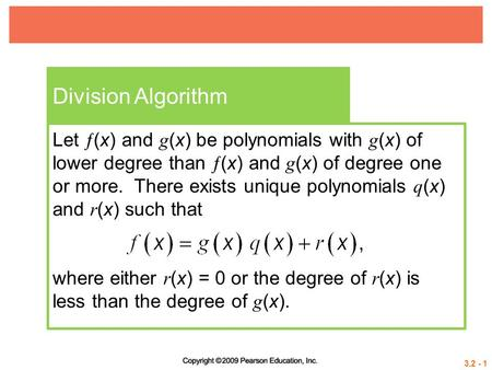 Division Algorithm Let (x) and g(x) be polynomials with g(x) of lower degree than (x) and g(x) of degree one or more. There exists unique polynomials.