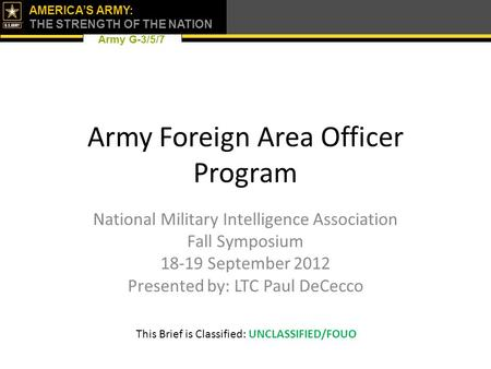 Army G-3/5/7 AMERICA'S ARMY: THE STRENGTH OF THE NATION Army Foreign Area Officer Program National Military Intelligence Association Fall Symposium 18-19.